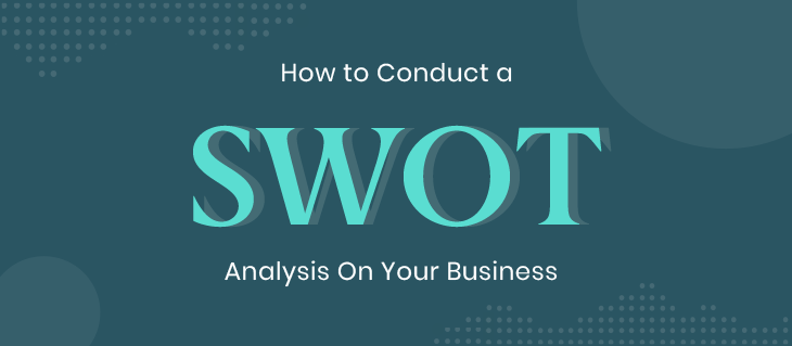 What's a SWOT Analysis & Why You Should Conduct One